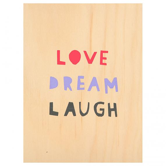 Love Dream Laugh Print on Ply Candy handmade in Australia by me and amber